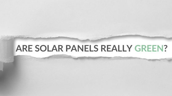 Are Solar Panels Really Green