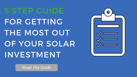 5 Step Guide For Getting The Most Out Of Your Solar Investment