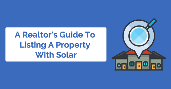 A Realtor's Guide To Listing A Property With Solar