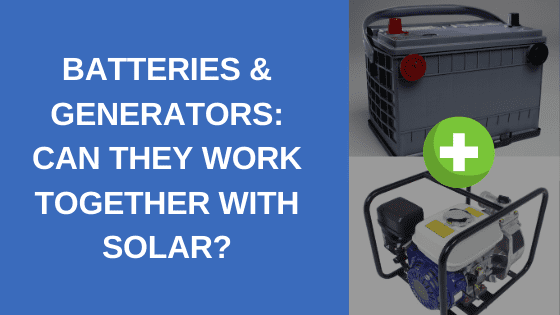 batteries and generators together with solar