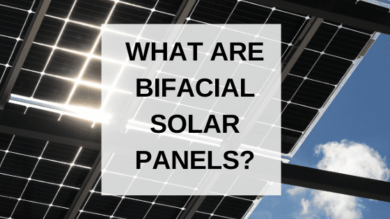 what are bifacial solar panels
