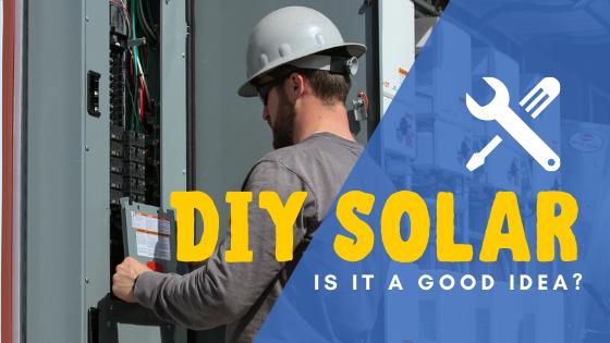 Is DIY Solar A Good Idea?