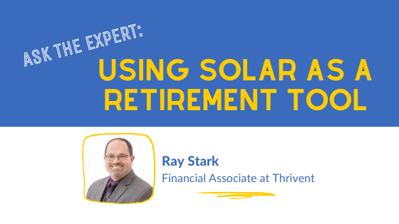 Using Solar as a retirement tool thoughts from a financial advisor