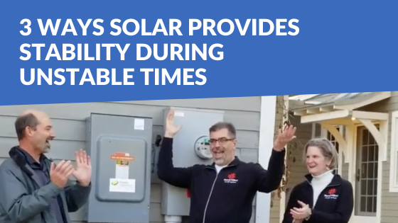 3 Ways Solar Energy Provides Stability During Unstable Times