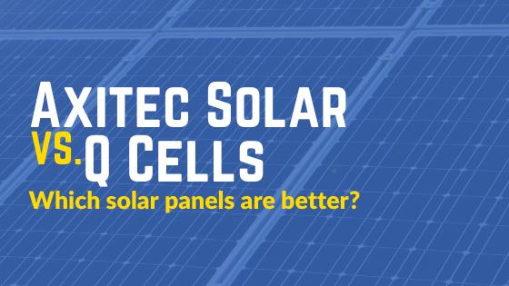 Axitec Solar Panels vs Q CELLS Solar Panels