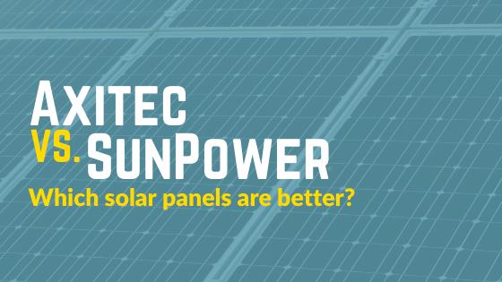 Axitec vs SunPower Solar Panels: Which solar panels are better?