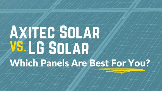 Axitec Solar Panels vs. LG Solar Panels: How do they compare?