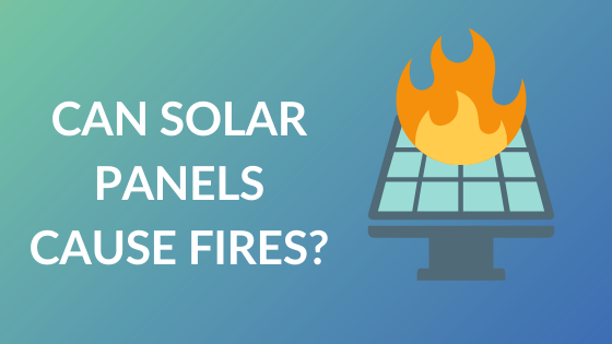 Can solar panels cause fire?s