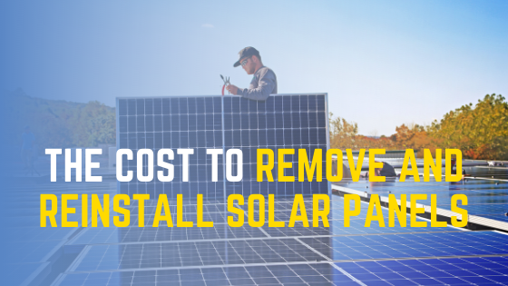 The cost to remove and reinstall solar panels