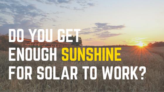 Do You Get Enough Sunshine for Solar to Work?