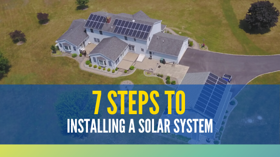 7 steps to installing a solar system at your home