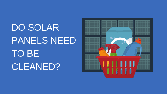 do solar panels need to be cleaned