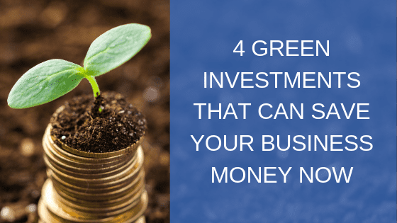 Green Investments to Save Business Money