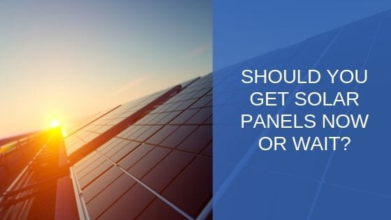 get solar panels now or wait