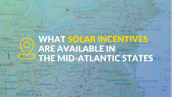 Solar incentives available in the mid-Atlantic states