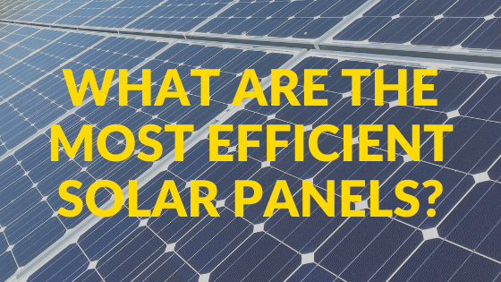 What Are the Most Efficient Solar Panels?