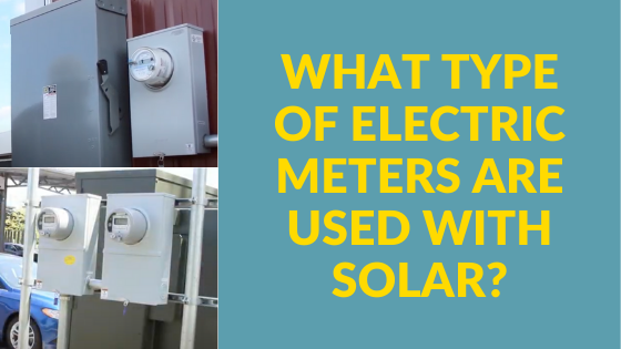 What type of electric meters are used with solar energy systems?